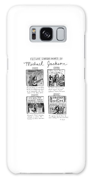 Future Career Moves Of Mickael Jackson Galaxy Case by Roz Chast