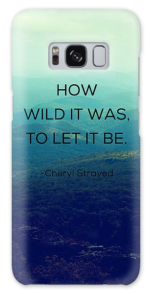 How Wild It Was To Let It Be Galaxy Case by Kim Fearheiley