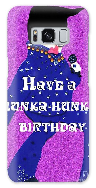 Hunka Hunka Birthday Galaxy Case