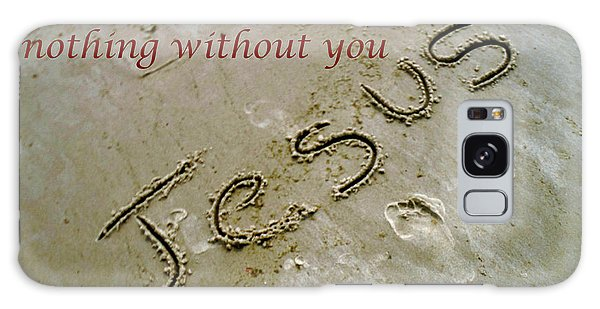 I Am Nothing Without You Galaxy Case by Robin Coaker