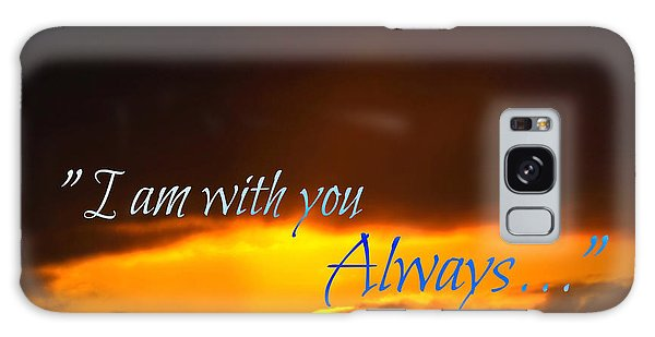 I Am With You Always Galaxy Case by Sharon Soberon