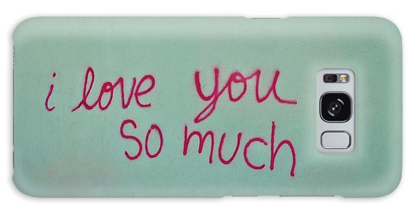 I Love You So Much Galaxy Case