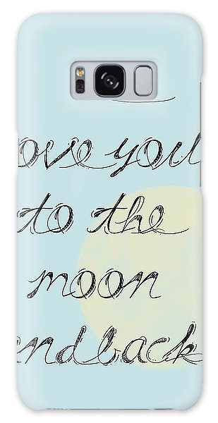 I Love You To The Moon And Back Galaxy Case