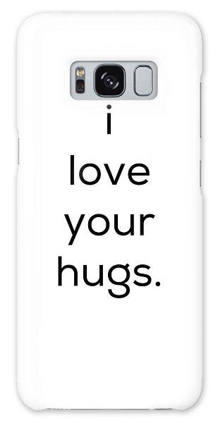 I Love Your Hugs Galaxy Case by Kim Fearheiley