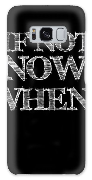 Motivational Galaxy Case - If Not Now When Poster Black by Naxart Studio