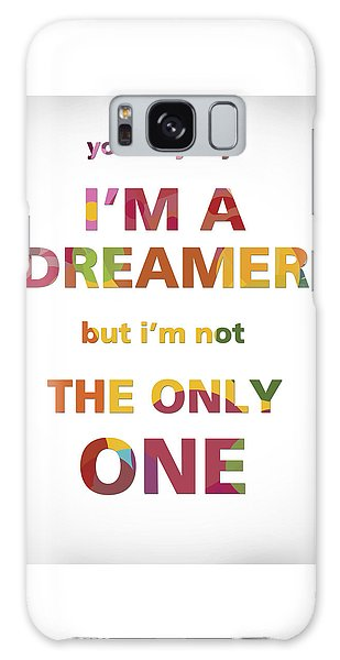 I'm A Dreamer But I'm Not The Only One Galaxy Case