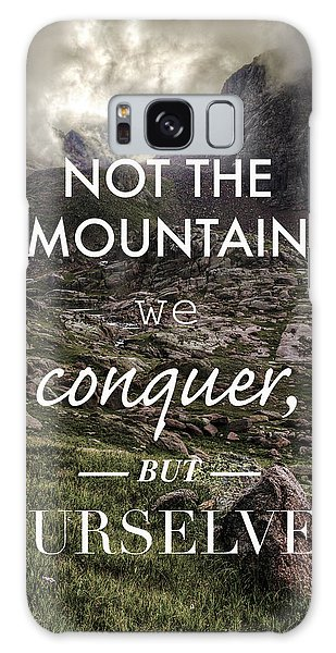 It Is Not The Mountain We Conquer But Ourselves Galaxy Case by Aaron Spong