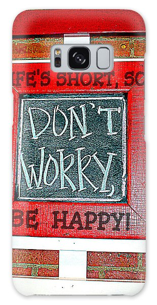 Life's Short So Don't Worry Be Happy Galaxy Case