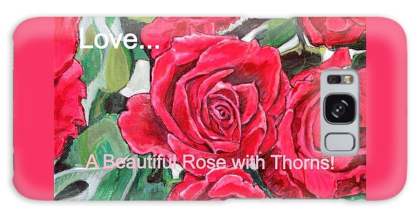 Love A Beautiful Rose With Thorns Galaxy Case by Kimberlee Baxter