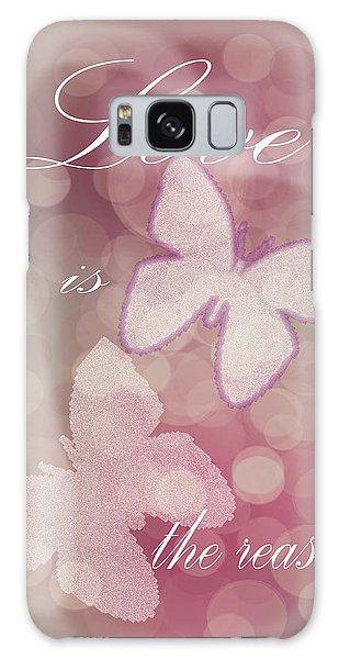 Love Is The Reason Galaxy Case