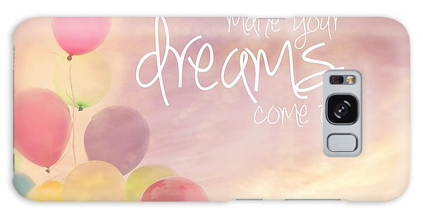 Make Your Dreams Come True Galaxy Case