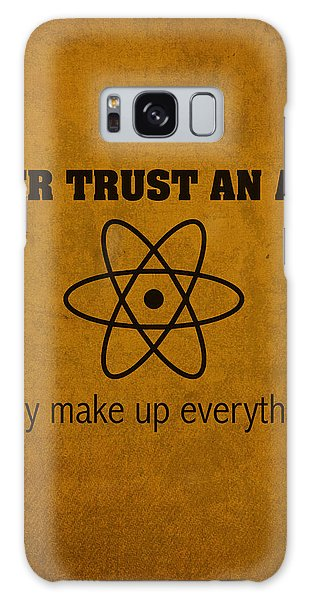 Nerd Galaxy Case - Never Trust An Atom They Make Up Everything Humor Art by Design Turnpike