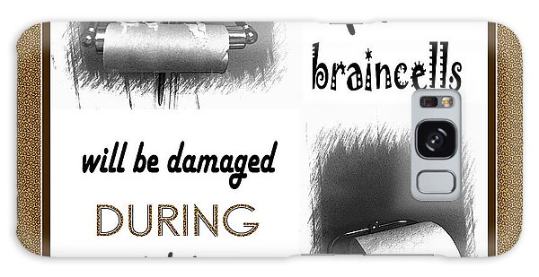 No Braincells Will Be Damaged Galaxy Case by Barbara Griffin