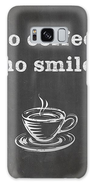 No Coffee No Smile Galaxy Case