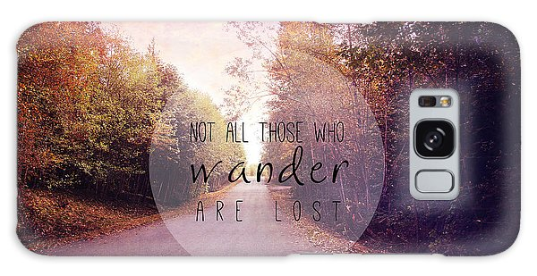 Not All Those Who Wander Are Lost Galaxy Case