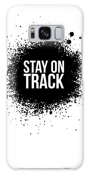 Quote Galaxy Case - Stay On Track Poster White by Naxart Studio