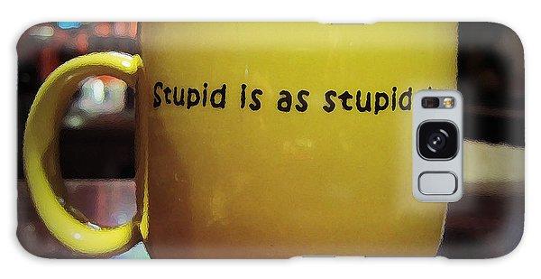 Stupid Is... Galaxy Case