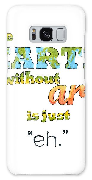 The Earth Without Art Is Just Eh  Galaxy Case