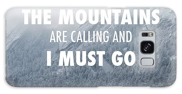 The Mountains Are Calling And I Must Go Galaxy Case by Aaron Spong