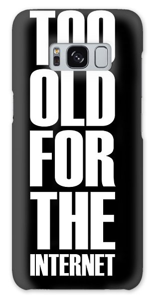 Quote Galaxy Case - Too Old For The Internet Poster Black by Naxart Studio
