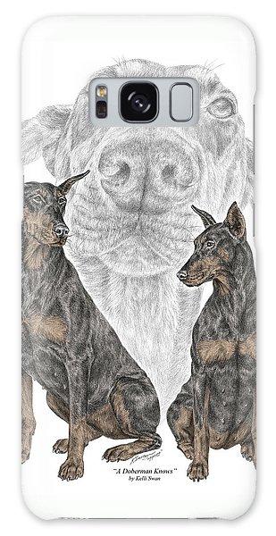 A Doberman Knows - Dobe Pinscher Dog Art Print Galaxy Case by Kelli Swan