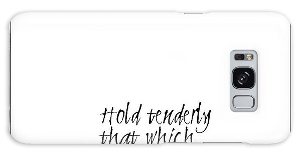 Hold Tenderly That Which You Cherish Quote Galaxy Case
