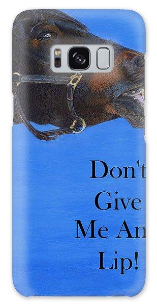 Don't Give Me Any Lip Galaxy Case by Patricia Barmatz