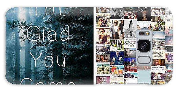 Glad You Came Galaxy Case by Holley Jacobs