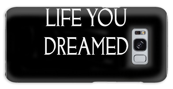 Live The Life You Dreamed Quote Galaxy Case