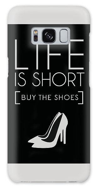 Life Is Short , Buy The Shoes Galaxy Case