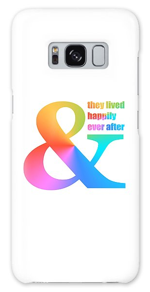 And They Lived Happily Ever After Galaxy Case