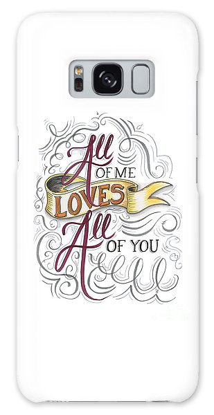 All Of Me Loves All Of You Galaxy Case