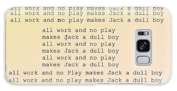 All Work And No Play Makes Jack A Dull Boy Galaxy Case