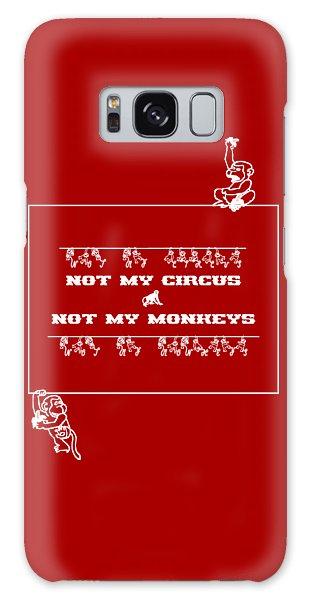 Not My Circus Not My Monkeys Galaxy Case