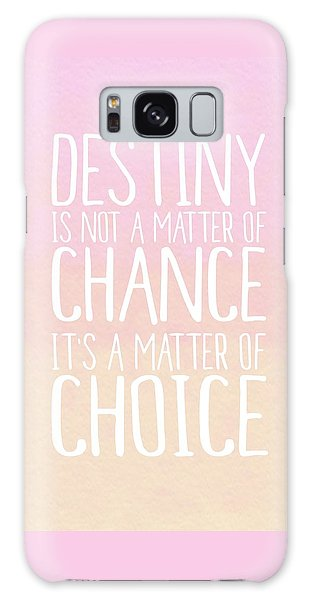 Motivational Galaxy Case - Destiny Is A Matter Of Choice by Priscilla Wolfe