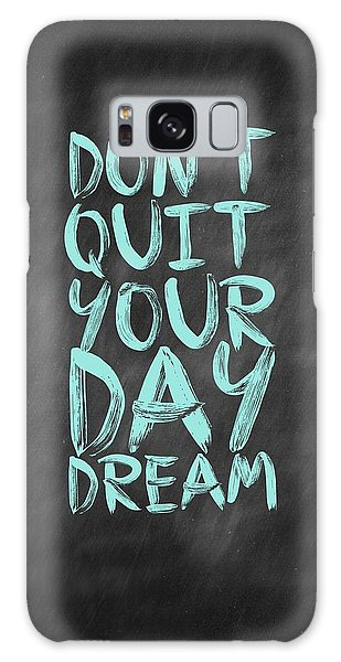 Don't Quite Your Day Dream Inspirational Quotes Poster Galaxy Case