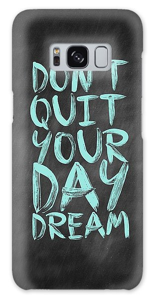 Motivational Galaxy Case - Don't Quite Your Day Dream Inspirational Quotes Poster by Lab No 4