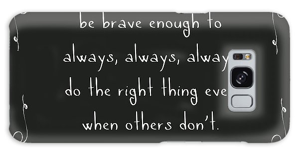 Human Rights Galaxy Case - Be Brave Enough To Do The Right Thing by L Bee