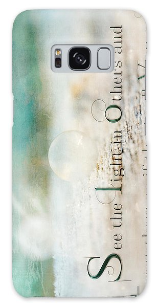 See The Light In Others Galaxy Case
