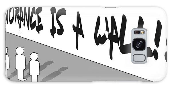 Ignorance Is A Wall Galaxy Case