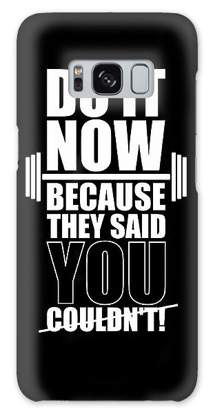 Workout Galaxy Case - Do It Now Because They Said You Couldn't Gym Quotes Poster by Lab No 4