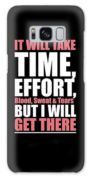 Workout Galaxy Case - It Will Take Time, Effort, Blood, Sweat Tears But I Will Get There Life Motivational Quotes Poster by Lab No 4