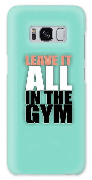 Workout Galaxy Case - Leave It All In The Gym Inspirational Quotes Poster by Lab No 4