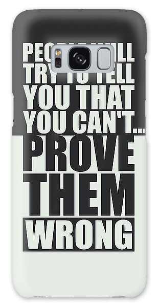 Workout Galaxy Case - People Will Try To Tell You That You Cannot Prove Them Wrong Inspirational Quotes Poster by Lab No 4