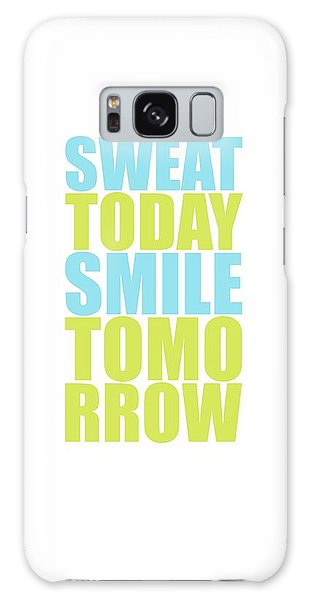 Workout Galaxy Case - Sweat Today Smile Tomorrow Motivational Quotes by Lab No 4