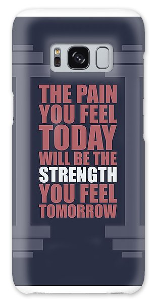 Workout Galaxy Case - The Pain You Feel Today Will Be The Strength You Feel Tomorrow Gym Motivational Quotes Poster by Lab No 4
