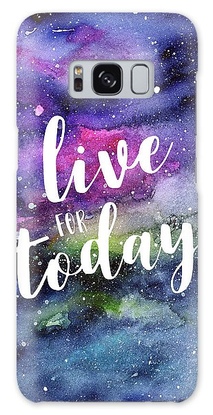 Galaxy Galaxy Case - Live For Today Galaxy Watercolor Typography  by Olga Shvartsur
