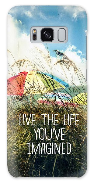 Live The Life You've Imagined Galaxy Case by Tammy Wetzel