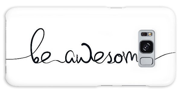 Thought Provoking Galaxy Case - Be Awesome by Samuel Whitton