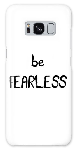 Be Fearless Galaxy Case